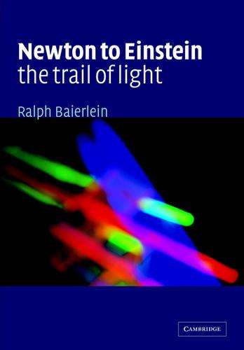 Newton to Einstein: The Trail of Light: An Excursion to the Wave-Particle Duality and the Special Theory of Relativity (Paperback)