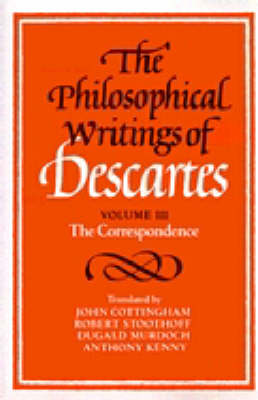 The The Philosophical Writings of Descartes: The Philosophical Writings of Descartes: Volume 3, The Correspondence v. 3 (Paperback)