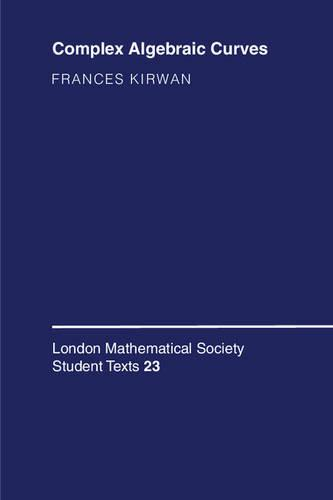 Complex Algebraic Curves - London Mathematical Society Student Texts 23 (Paperback)