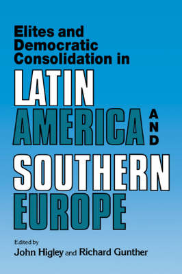 Elites and Democratic Consolidation in Latin America and Southern Europe (Paperback)