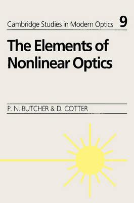 The Elements of Nonlinear Optics - Cambridge Studies in Modern Optics 9 (Paperback)
