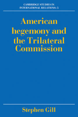 American Hegemony and the Trilateral Commission - Cambridge Studies in International Relations 5 (Paperback)