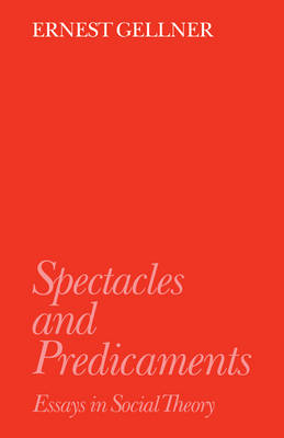 Spectacles and Predicaments: Essays in Social Theory (Paperback)