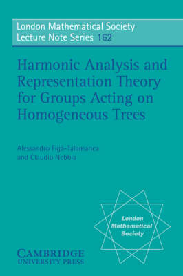 London Mathematical Society Lecture Note Series: Harmonic Analysis and Representation Theory for Groups Acting on Homogenous Trees Series Number 162 (Paperback)