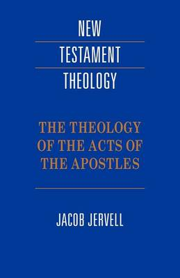 Cover New Testament Theology: The Theology of the Acts of the Apostles