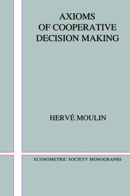 Axioms of Cooperative Decision Making - Econometric Society Monographs 15 (Paperback)