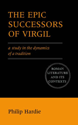 The Epic Successors of Virgil: A Study in the Dynamics of a Tradition - Roman Literature and its Contexts (Paperback)