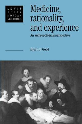 Medicine, Rationality and Experience: An Anthropological Perspective - Lewis Henry Morgan Lectures (Paperback)