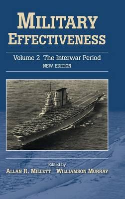 Military Effectiveness 3 Volume Set Military Effectiveness: The Interwar Period Volume 2 (Hardback)