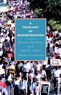 A Theology of Reconstruction: Nation-Building and Human Rights - Cambridge Studies in Ideology and Religion (Paperback)