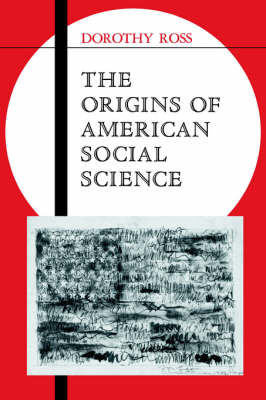 The Origins of American Social Science - Ideas in Context 19 (Paperback)