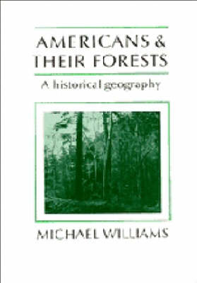Americans and their Forests: A Historical Geography - Studies in Environment and History (Paperback)