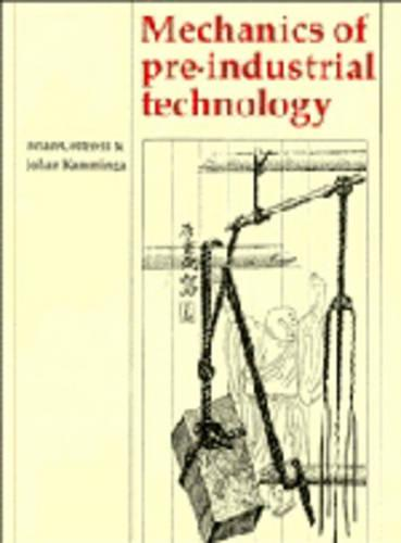 Mechanics of Pre-industrial Technology: An Introduction to the Mechanics of Ancient and Traditional Material Culture (Paperback)