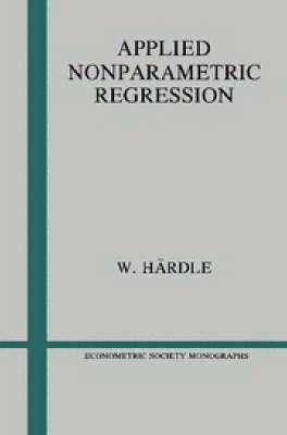 Applied Nonparametric Regression - Econometric Society Monographs 19 (Paperback)