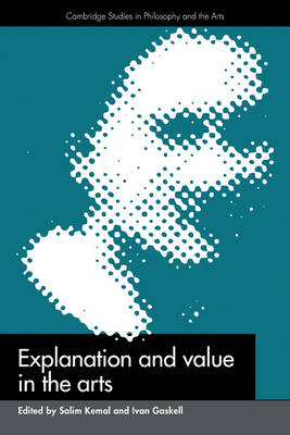 Explanation and Value in the Arts - Cambridge Studies in Philosophy and the Arts (Paperback)