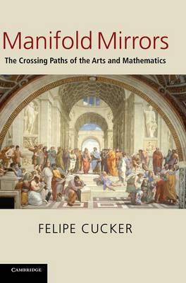 Manifold Mirrors: The Crossing Paths of the Arts and Mathematics (Hardback)
