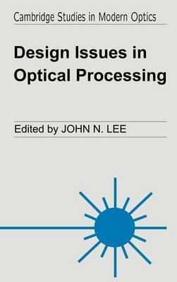 Cambridge Studies in Modern Optics: Design Issues in Optical Processing Series Number 16 (Hardback)