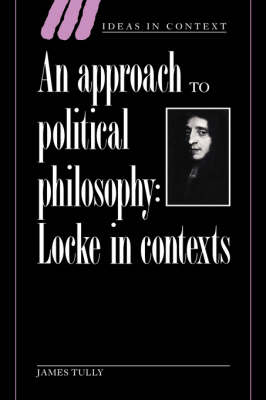 Ideas in Context: An Approach to Political Philosophy: Locke in Contexts Series Number 25 (Hardback)