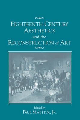 Eighteenth-Century Aesthetics and the Reconstruction of Art (Hardback)