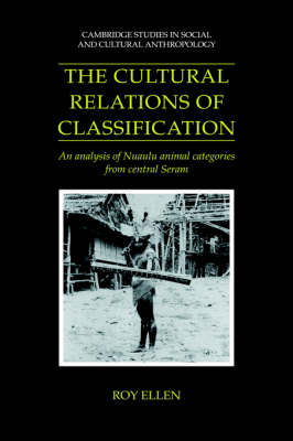Cambridge Studies in Social and Cultural Anthropology: The Cultural Relations of Classification: An Analysis of Nuaulu Animal Categories from Central Seram Series Number 91 (Hardback)
