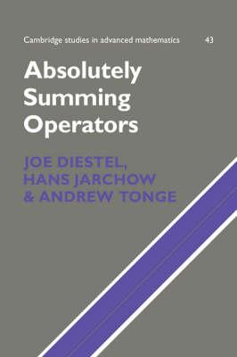 Absolutely Summing Operators - Cambridge Studies in Advanced Mathematics 43 (Hardback)