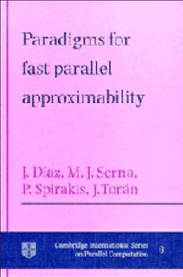 Cambridge International Series on Parallel Computation: Paradigms for Fast Parallel Approximability Series Number 8 (Hardback)