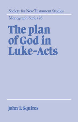 Society for New Testament Studies Monograph Series: The Plan of God in Luke-Acts Series Number 76 (Hardback)