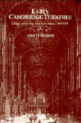 Early Cambridge Theatres: College, University and Town Stages, 1464-1720 (Hardback)