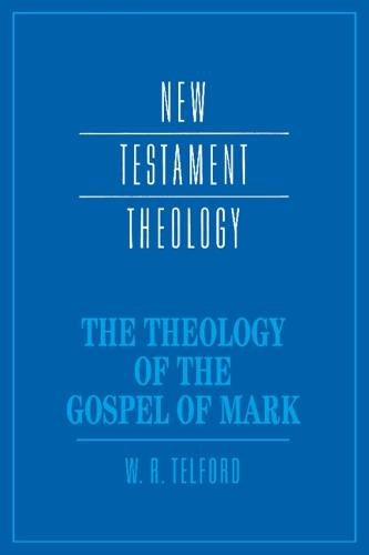 Cover New Testament Theology: The Theology of the Gospel of Mark
