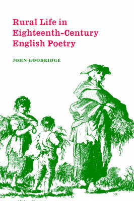 Rural Life in Eighteenth-Century English Poetry - Cambridge Studies in Eighteenth-Century English Literature and Thought 27 (Hardback)