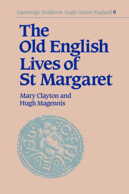 Cambridge Studies in Anglo-Saxon England: The Old English Lives of St. Margaret Series Number 9 (Hardback)