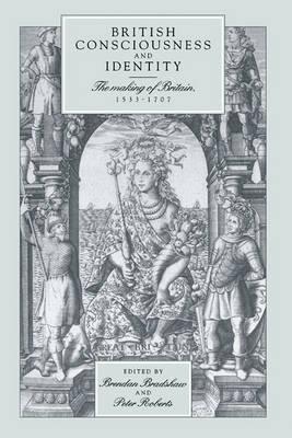 British Consciousness and Identity: The Making of Britain, 1533-1707 (Hardback)
