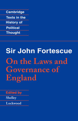 Sir John Fortescue: On the Laws and Governance of England - Cambridge Texts in the History of Political Thought (Hardback)