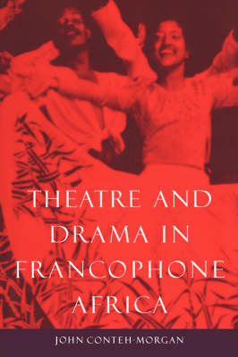 Theatre and Drama in Francophone Africa: A Critical Introduction (Hardback)