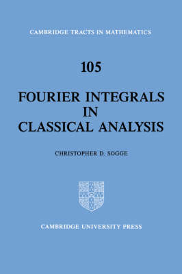 Fourier Integrals in Classical Analysis - Cambridge Tracts in Mathematics 105 (Hardback)