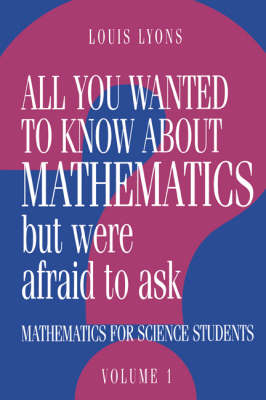 All You Wanted to Know about Mathematics but Were Afraid to Ask: Volume 1: Mathematics Applied to Science (Hardback)