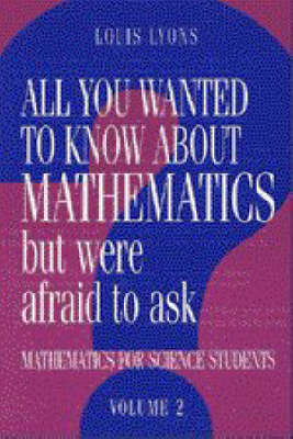 All You Wanted to Know about Mathematics but Were Afraid to Ask: Volume 2: Mathematics for Science Students (Hardback)