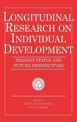 Longitudinal Research on Individual Development: Present Status and Future Perspectives - European Network on Longitudinal Studies on Individual Development (Hardback)