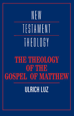 Cover New Testament Theology: The Theology of the Gospel of Matthew