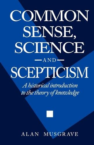 Common Sense, Science and Scepticism: A Historical Introduction to the Theory of Knowledge (Paperback)