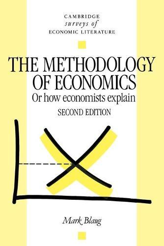 The Methodology of Economics: Or, How Economists Explain - Cambridge Surveys of Economic Literature (Paperback)