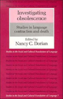 Investigating Obsolescence: Studies in Language Contraction and Death - Studies in the Social and Cultural Foundations of Language 7 (Paperback)