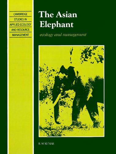 The Asian Elephant: Ecology and Management - Cambridge Studies in Applied Ecology and Resource Management (Paperback)