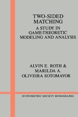 Two-Sided Matching: A Study in Game-Theoretic Modeling and Analysis - Econometric Society Monographs 18 (Paperback)