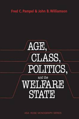 Age, Class, Politics, and the Welfare State - American Sociological Association Rose Monographs (Paperback)