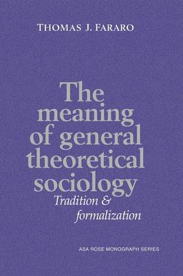 American Sociological Association Rose Monographs: The Meaning of General Theoretical Sociology: Tradition and Formalization (Paperback)