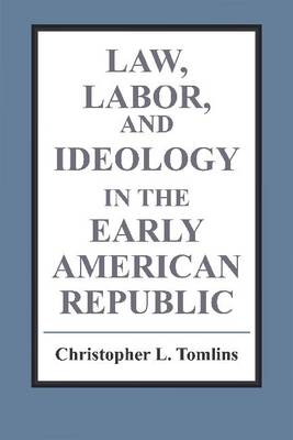 Law, Labor, and Ideology in the Early American Republic (Paperback)