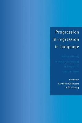 Progression and Regression in Language: Sociocultural, Neuropsychological and Linguistic Perspectives (Paperback)