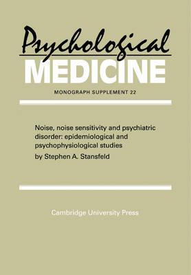 Noise, Noise Sensitivity and Psychiatric Disorder: Epidemiological and Psychophysiological Studies - Psychological Medicine Supplements 22 (Paperback)