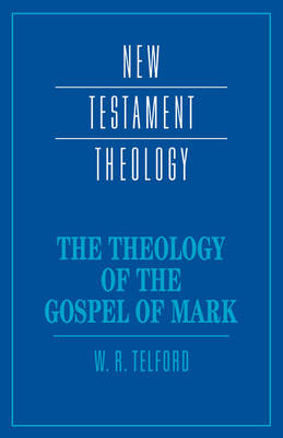 New Testament Theology: The Theology of the Gospel of Mark (Paperback)